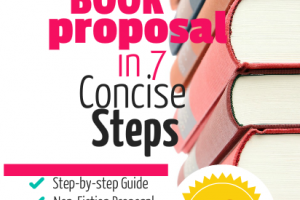 Book Proposal In 7 Concise Steps: Writing a Non-Fiction Book Proposal and Selling It