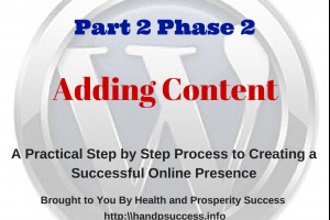 A Practical Step by Step Process to Creating a Successful Online Presence (Part 2 Phase 2) ~ Adding Content