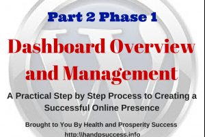 A Practical Step by Step Process to Creating a Successful Online Presence (Part 2 Phase 1) ~ Dashboard Overview and Management