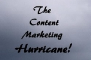 How to Create Your Own Content Marketing Hurricane – A Content Strategy Primer for the Rest of Us
