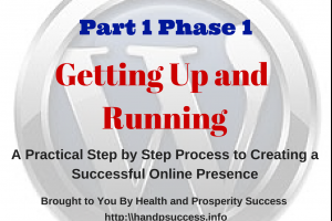 A Practical Step by Step Process to Creating a Successful Online Presence (Part 1  Phase 1) ~ Getting Up and Running