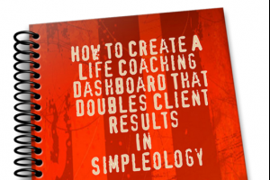 How To Create A Life Coaching Dashboard That Doubles Client Results In Simpleology