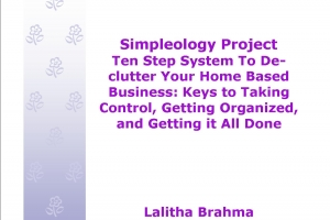 Ten Step System To De-clutter Your Home Based Business: Keys to Taking Control, Getting Organized, and Getting it All Done